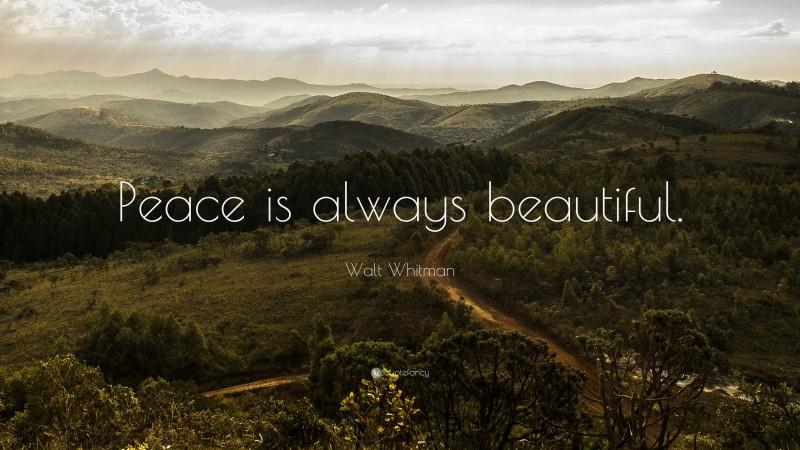 "Walt Whitman Quote: ""Peace is always beautiful."""