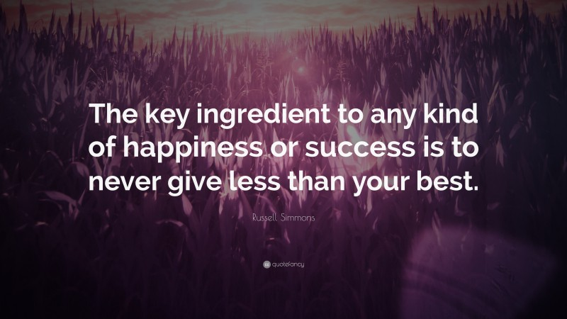 """Russell Simmons Quote: """"The key ingredient to any kind of happiness or success is to never give less than your best."""""""
