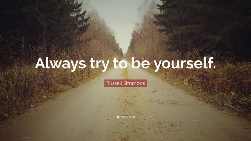 """Russell Simmons Quote: """"Always try to be yourself."""""""