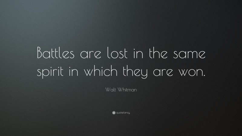 """Walt Whitman Quote: """"Battles are lost in the same spirit in which they are won."""""""