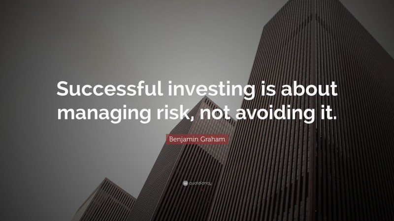 """Benjamin Graham Quote: """"Successful investing is about managing risk, not avoiding it."""""""