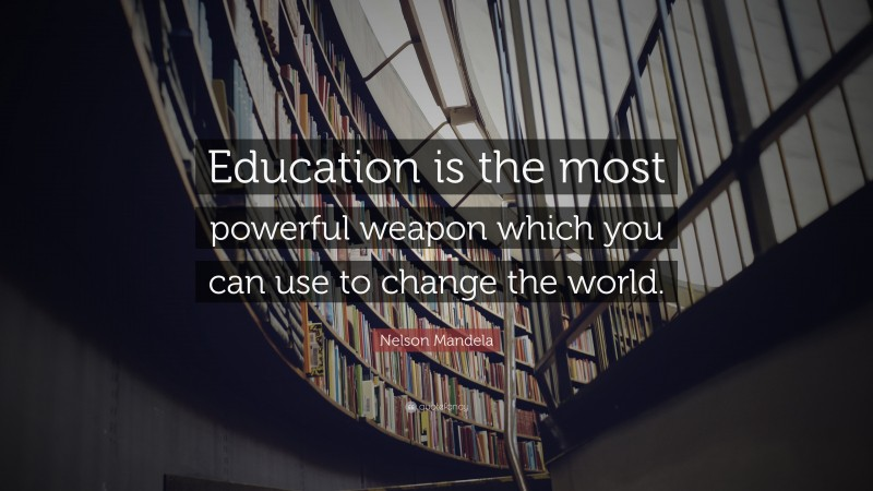 """Graduation Quotes: """"Education is the most powerful weapon which you can use to change the world."""" — Nelson Mandela"""