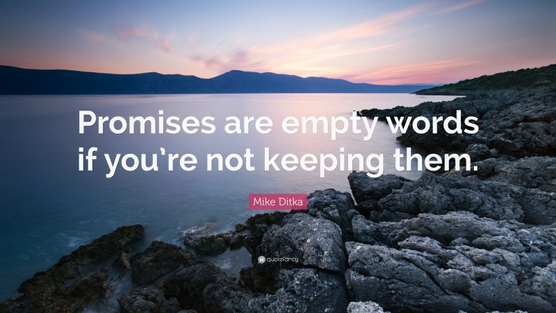 """Mike Ditka Quote: """"Promises are empty words if you're not keeping them."""""""