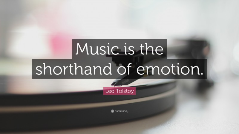 """Leo Tolstoy Quote: """"Music is the shorthand of emotion."""""""