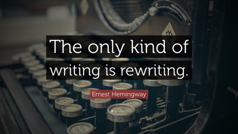 """Ernest Hemingway Quote: """"The only kind of writing is rewriting."""""""