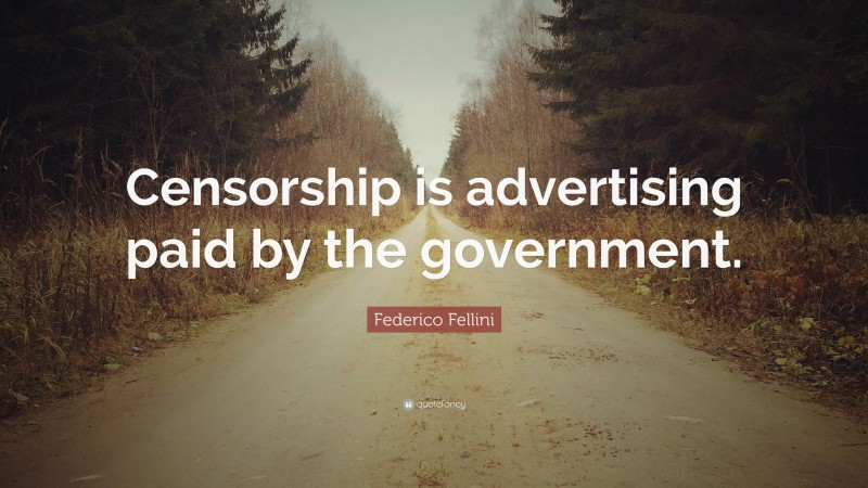 """Federico Fellini Quote: """"Censorship is advertising paid by the government."""""""