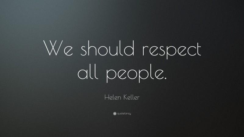 "Helen Keller Quote: ""We should respect all people."""