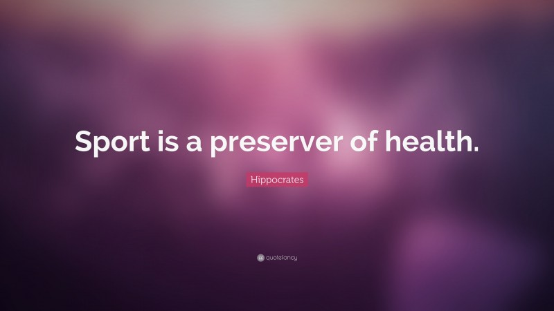"""Hippocrates Quote: """"Sport is a preserver of health."""""""