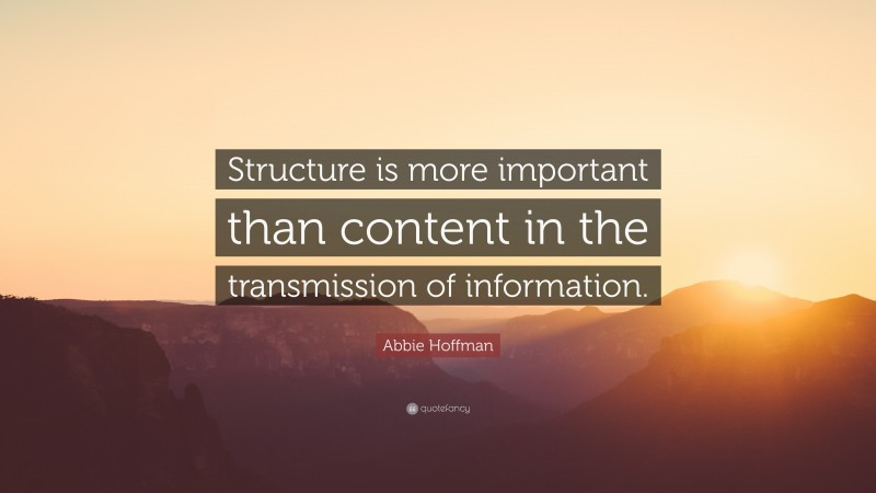 """Abbie Hoffman Quote: """"Structure is more important than content in the transmission of information."""""""