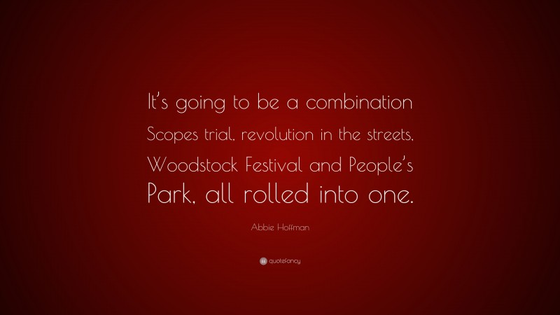 """Abbie Hoffman Quote: """"It's going to be a combination Scopes trial, revolution in the streets, Woodstock Festival and People's Park, all rolled into one."""""""