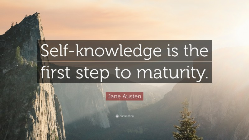 """Jane Austen Quote: """"Self-knowledge is the first step to maturity."""""""