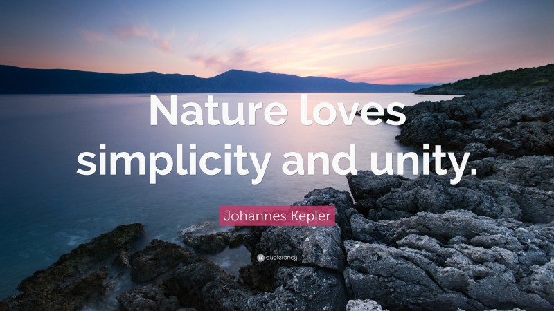 """Johannes Kepler Quote: """"Nature loves simplicity and unity."""""""