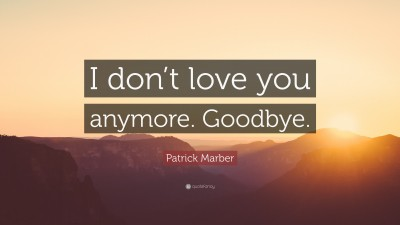 Patrick Marber Quote I Dont Love You Anymore Goodbye 9