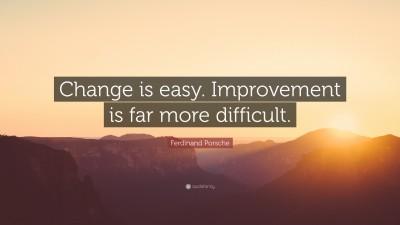 Ferdinand Porsche Change Is Easy Improvement Is Far More Difficult