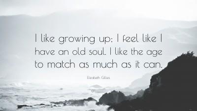 Elizabeth Gillies Quote I Like Growing Up I Feel Like I Have An