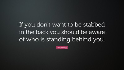Tony Miles Quote If You Dont Want To Be Stabbed In The Back You
