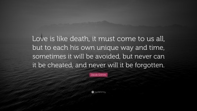 Jacob Grimm Quote Love Is Like Death It Must Come To Us All But