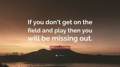 Michael Schenker Quote If You Dont Get On The Field And